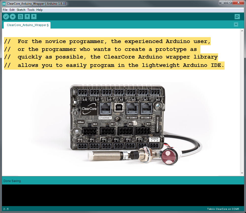 The ClearCore Arduino wrapper library allows you to easily program in the lightweight Arduino IDE
