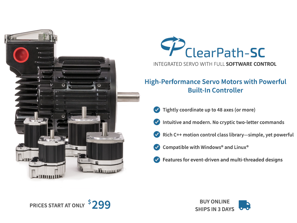 ClearPath-SC Integrated Servo with Full Software Control, C++ class library, Window/Linux, and 16+ axis coordination.